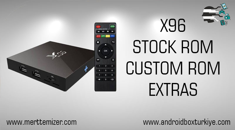 X96 Stock Rom – Custom Rom – Ekstra Bilgiler | | Mert Temizer
